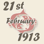 Pisces, 21. February 1913.