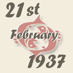 Pisces, 21. February 1937.