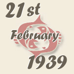 Pisces, 21. February 1939.