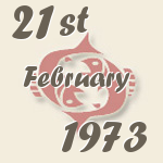 Pisces, 21. February 1973.