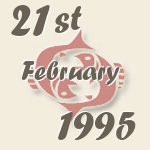 Pisces, 21. February 1995.