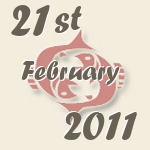 Pisces, 21. February 2011.