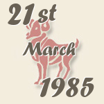 Aries, 21. March 1985.