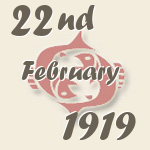 Pisces, 22. February 1919.