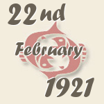 Pisces, 22. February 1921.