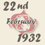Pisces, 22. February 1932.