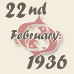 Pisces, 22. February 1936.