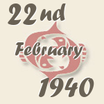 Pisces, 22. February 1940.
