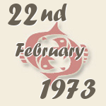 Pisces, 22. February 1973.