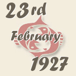 Pisces, 23. February 1927.