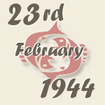 Pisces, 23. February 1944.