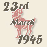 Aries, 23. March 1945.