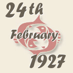Pisces, 24. February 1927.