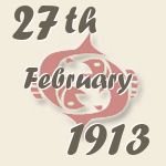 Pisces, 27. February 1913.