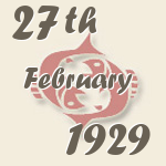 Pisces, 27. February 1929.