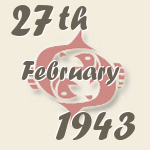Pisces, 27. February 1943.
