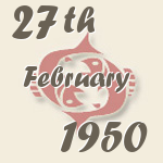 Pisces, 27. February 1950.