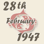 Pisces, 28. February 1947.